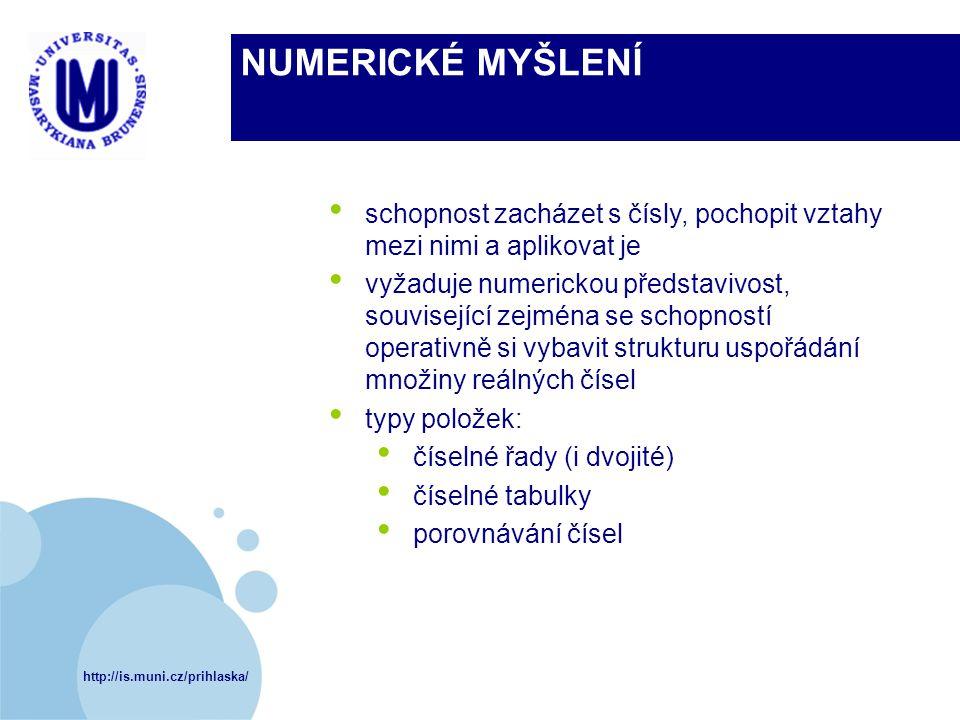 http://is.muni.cz/prihlaska/ NUMERICKÉ MYŠLENÍ schopnost zacházet s čísly, pochopit vztahy mezi nimi a aplikovat je vyžaduje numerickou představivost,