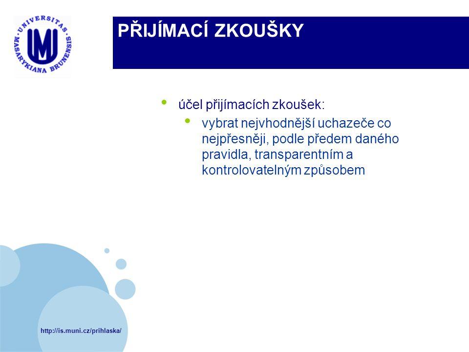 http://is.muni.cz/prihlaska/ PŘIJÍMACÍ ZKOUŠKY účel přijímacích zkoušek: vybrat nejvhodnější uchazeče co nejpřesněji, podle předem daného pravidla, tr