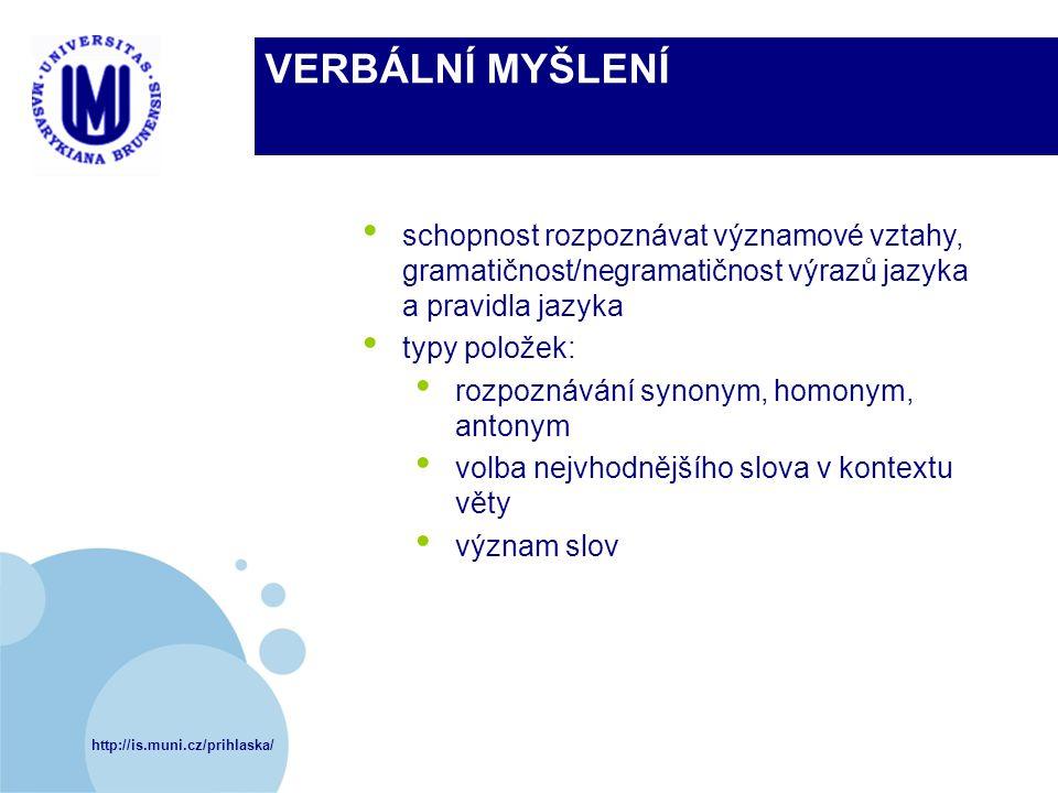 http://is.muni.cz/prihlaska/ VERBÁLNÍ MYŠLENÍ schopnost rozpoznávat významové vztahy, gramatičnost/negramatičnost výrazů jazyka a pravidla jazyka typy