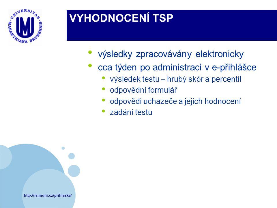http://is.muni.cz/prihlaska/ VYHODNOCENÍ TSP výsledky zpracovávány elektronicky cca týden po administraci v e-přihlášce výsledek testu – hrubý skór a