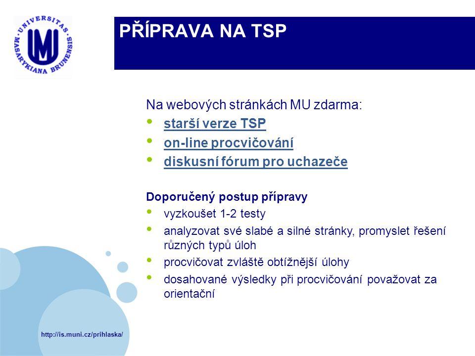 http://is.muni.cz/prihlaska/ PŘÍPRAVA NA TSP Na webových stránkách MU zdarma: starší verze TSP on-line procvičování diskusní fórum pro uchazeče Doporu