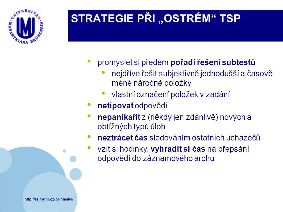 """http://is.muni.cz/prihlaska/ STRATEGIE PŘI """"OSTRÉM"""" TSP promyslet si předem pořadí řešení subtestů nejdříve řešit subjektivně jednodušší a časově méně"""