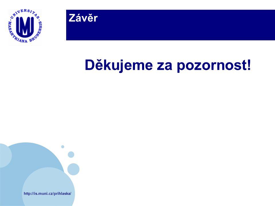 http://is.muni.cz/prihlaska/ Závěr Děkujeme za pozornost!