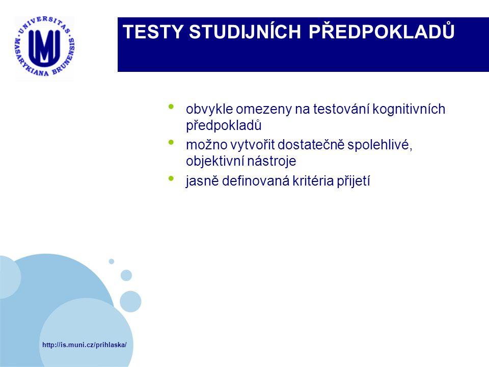 http://is.muni.cz/prihlaska/ TESTY STUDIJNÍCH PŘEDPOKLADŮ obvykle omezeny na testování kognitivních předpokladů možno vytvořit dostatečně spolehlivé,