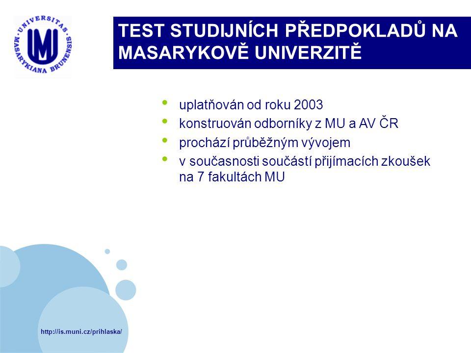 http://is.muni.cz/prihlaska/ TEST STUDIJNÍCH PŘEDPOKLADŮ NA MASARYKOVĚ UNIVERZITĚ uplatňován od roku 2003 konstruován odborníky z MU a AV ČR prochází