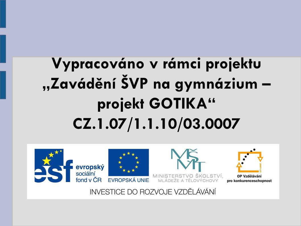 """Vypracováno v rámci projektu """"Zavádění ŠVP na gymnázium – projekt GOTIKA"""" CZ.1.07/1.1.10/03.0007"""