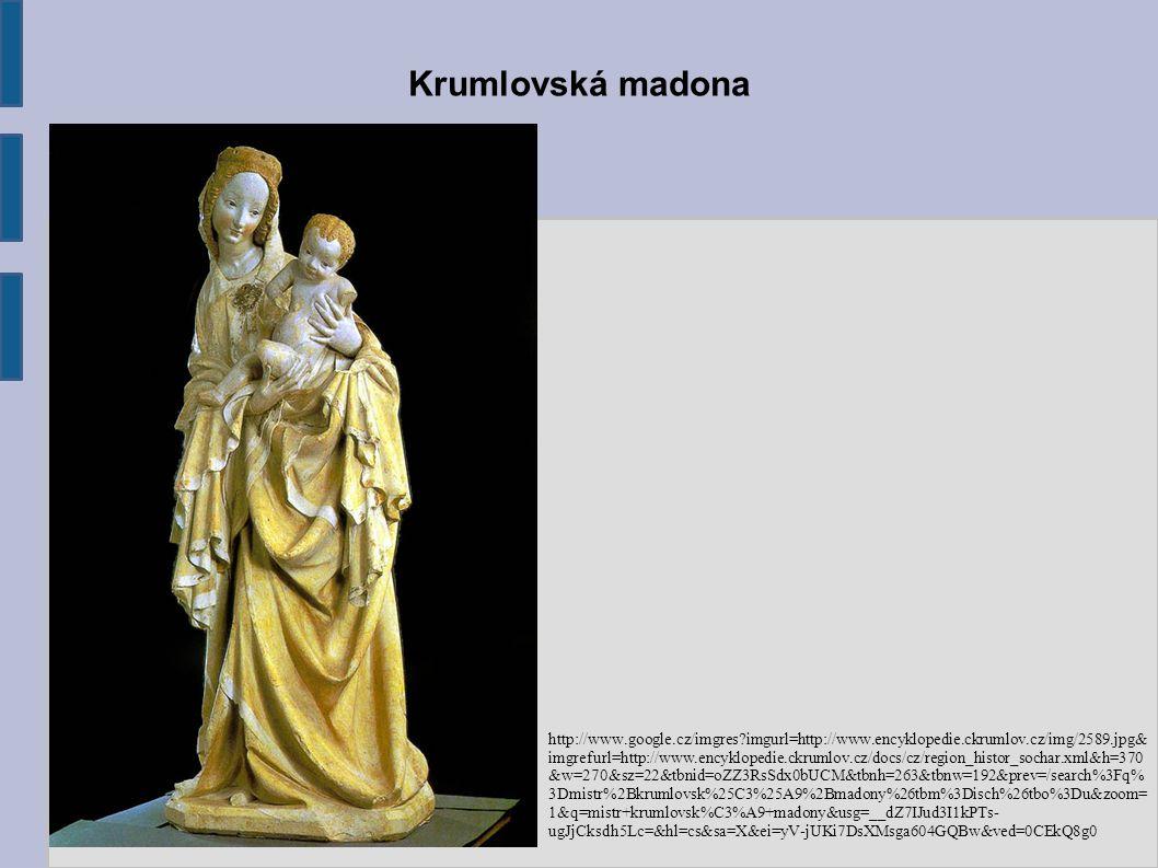 Krumlovská madona http://www.google.cz/imgres?imgurl=http://www.encyklopedie.ckrumlov.cz/img/2589.jpg& imgrefurl=http://www.encyklopedie.ckrumlov.cz/d