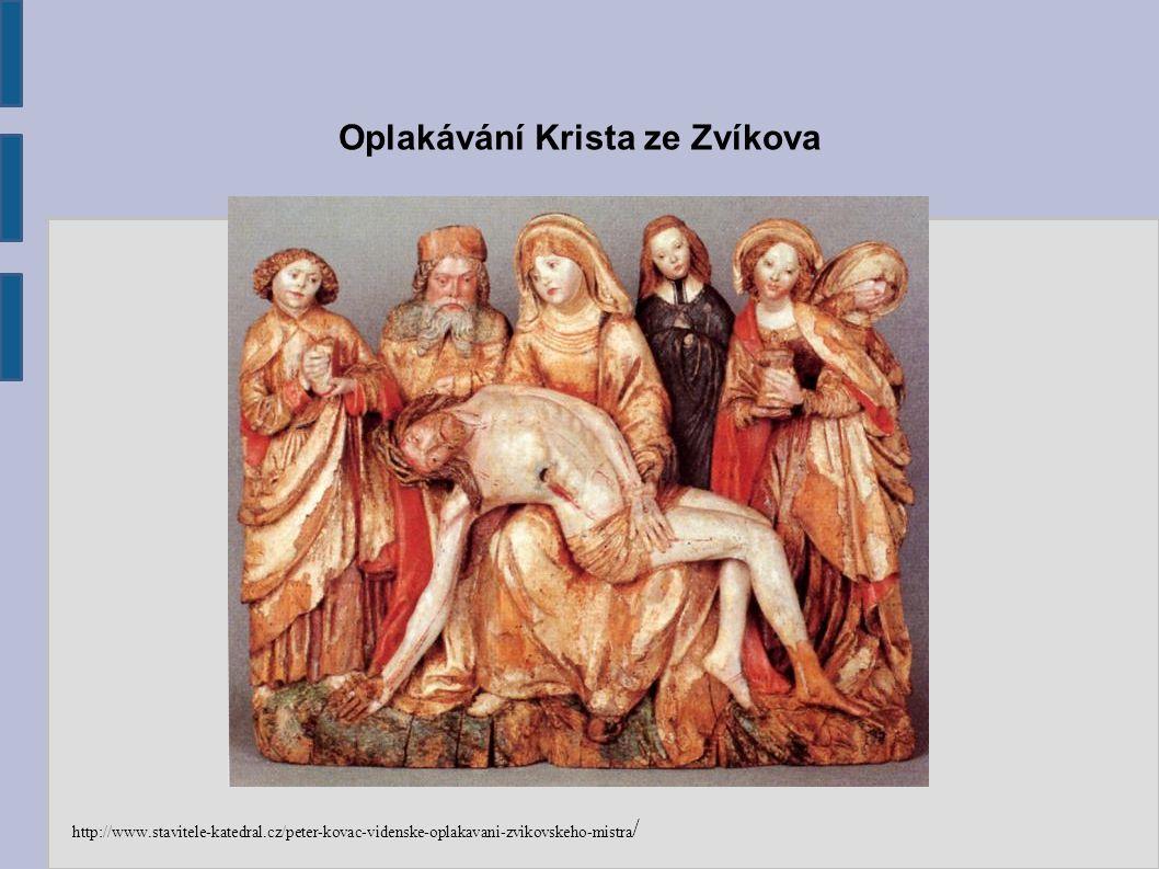 Oplakávání Krista ze Zvíkova http://www.stavitele-katedral.cz/peter-kovac-videnske-oplakavani-zvikovskeho-mistra /