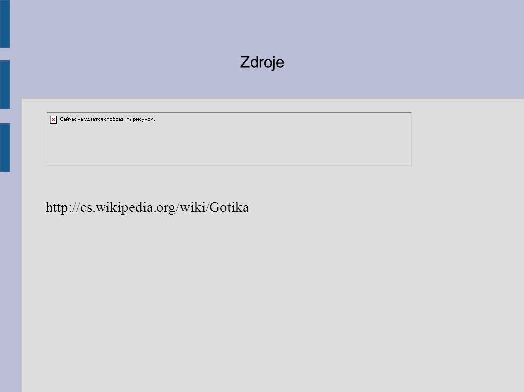 Zdroje http://cs.wikipedia.org/wiki/Gotika