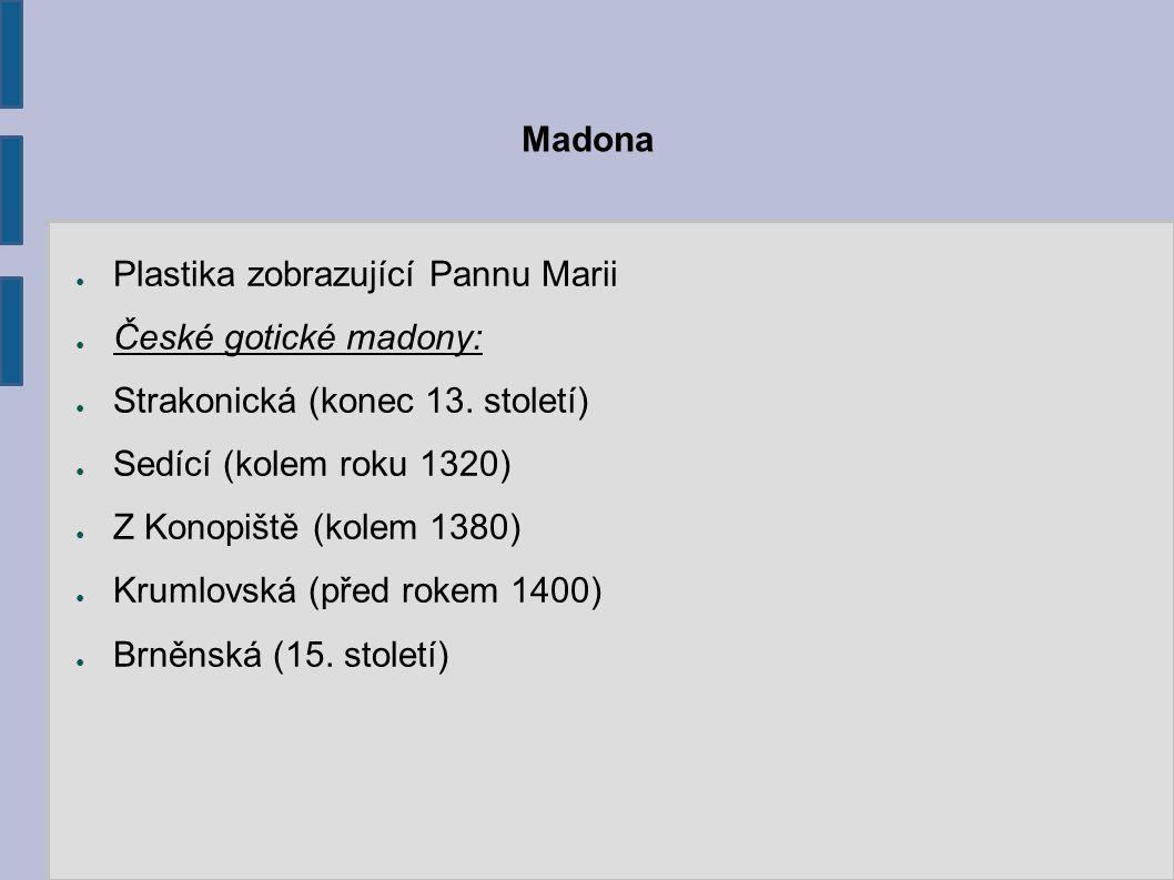 Strakonická madona http://udu.ff.cuni.cz/soubory/galerie/01%20Cechy/Ottova%20-%20socharstvi%20doby%20premyslovcu/slides/26- Madona%20ze%20Strakonic,%20posledni%20ctvrtina%2013.%20stoleti.html