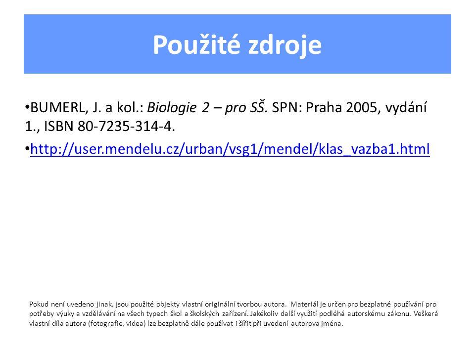 Použité zdroje BUMERL, J. a kol.: Biologie 2 – pro SŠ. SPN: Praha 2005, vydání 1., ISBN 80-7235-314-4. http://user.mendelu.cz/urban/vsg1/mendel/klas_v