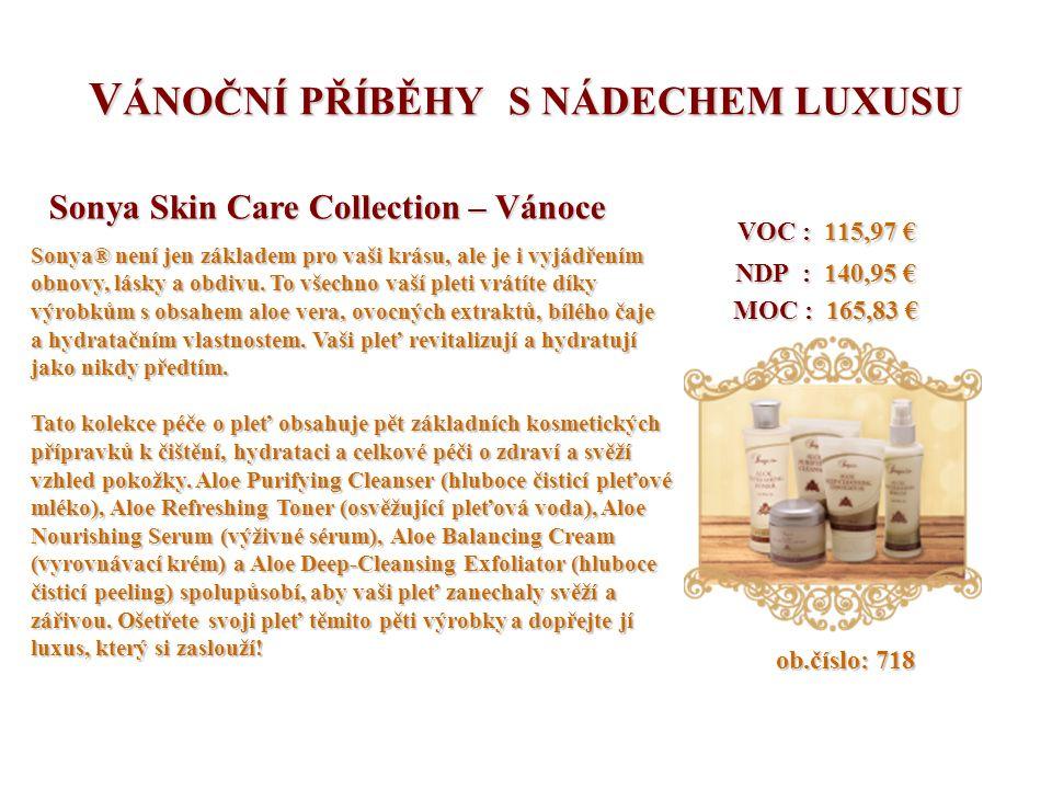 V ÁNOČNÍ PŘÍBĚHY S NÁDECHEM LUXUSU VOC : 115,97 € VOC : 115,97 € NDP : 140,95 € NDP : 140,95 € MOC : 165,83 € MOC : 165,83 € ob.číslo: 718 ob.číslo: 718 Sonya Skin Care Collection – Vánoce Sonya Skin Care Collection – Vánoce Sonya® není jen základem pro vaši krásu, ale je i vyjádřením obnovy, lásky a obdivu.