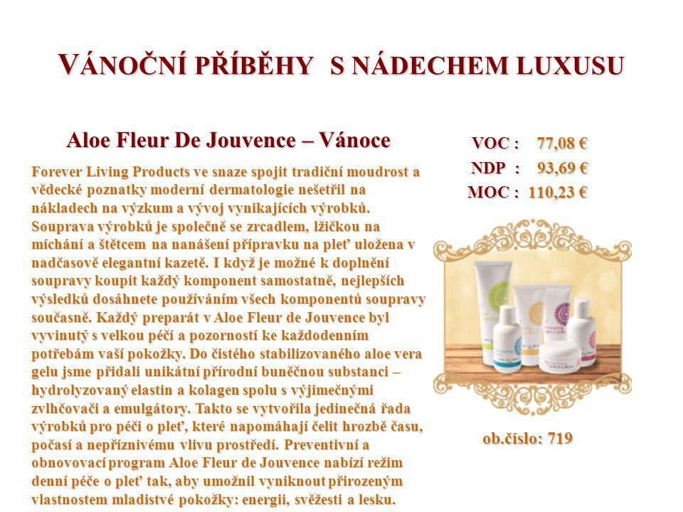 V ÁNOČNÍ PŘÍBĚHY S NÁDECHEM LUXUSU VOC : 77,08 € VOC : 77,08 € NDP : 93,69 € NDP : 93,69 € MOC : 110,23 € MOC : 110,23 € ob.číslo: 719 ob.číslo: 719 Aloe Fleur De Jouvence – Vánoce Forever Living Products ve snaze spojit tradiční moudrost a vědecké poznatky moderní dermatologie nešetřil na nákladech na výzkum a vývoj vynikajících výrobků.