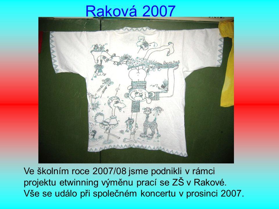 Raková 2007 Ve školním roce 2007/08 jsme podnikli v rámci projektu etwinning výměnu prací se ZŠ v Rakové. Vše se událo při společném koncertu v prosin
