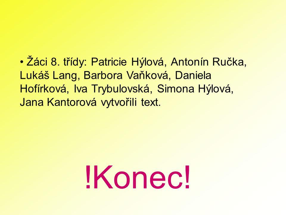 !Konec! Žáci 8. třídy: Patricie Hýlová, Antonín Ručka, Lukáš Lang, Barbora Vaňková, Daniela Hofírková, Iva Trybulovská, Simona Hýlová, Jana Kantorová
