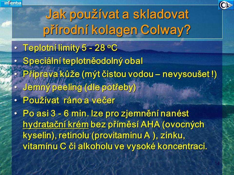 14 Jak používat a skladovat přírodní kolagen Colway? Teplotní limity 5 - 28 o CTeplotní limity 5 - 28 o C Speciální teplotněodolný obalSpeciální teplo