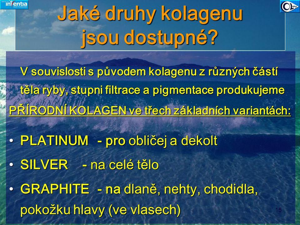15 Jaké druhy kolagenu jsou dostupné? V souvislosti s původem kolagenu z různých částí těla ryby, stupni filtrace a pigmentace produkujeme V souvislos
