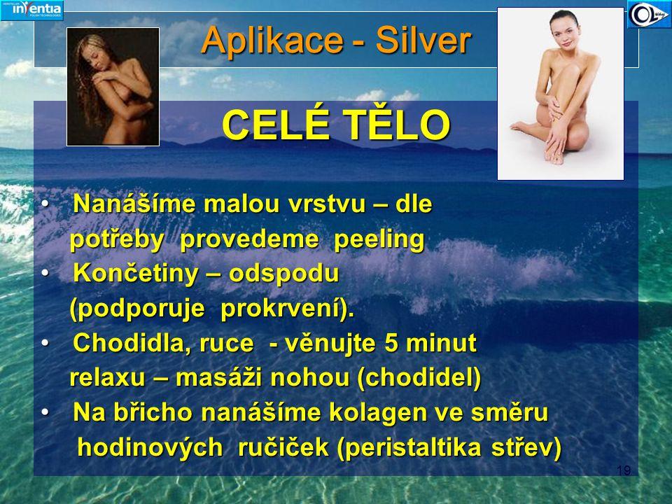 19 Aplikace - Silver CELÉ TĚLO Nanášíme malou vrstvu – dle Nanášíme malou vrstvu – dle potřeby provedeme peeling potřeby provedeme peeling Končetiny –