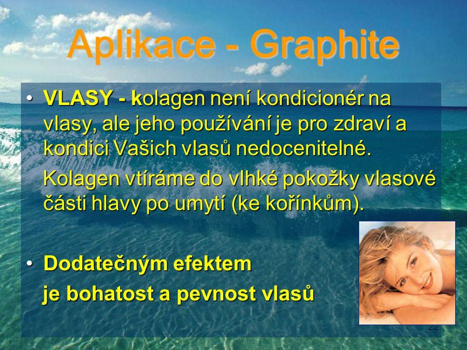 22 Aplikace - Graphite VLASY - kolagen není kondicionér na vlasy, ale jeho používání je pro zdraví a kondici Vašich vlasů nedocenitelné.VLASY - kolage