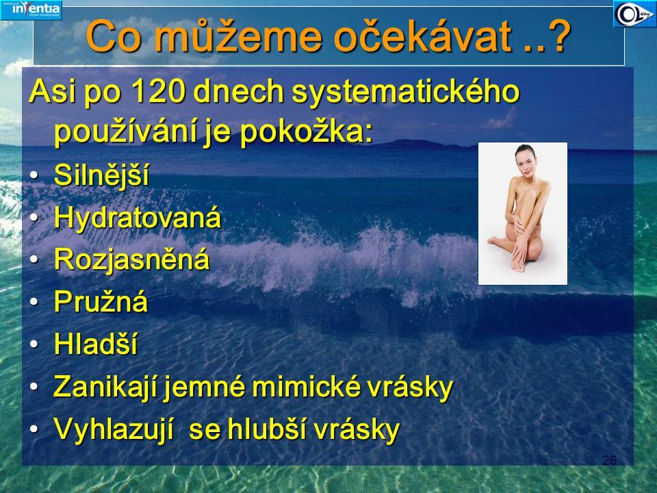 26 Co můžeme očekávat..? Asi po 120 dnech systematického používání je pokožka: SilnějšíSilnější HydratovanáHydratovaná RozjasněnáRozjasněná PružnáPruž