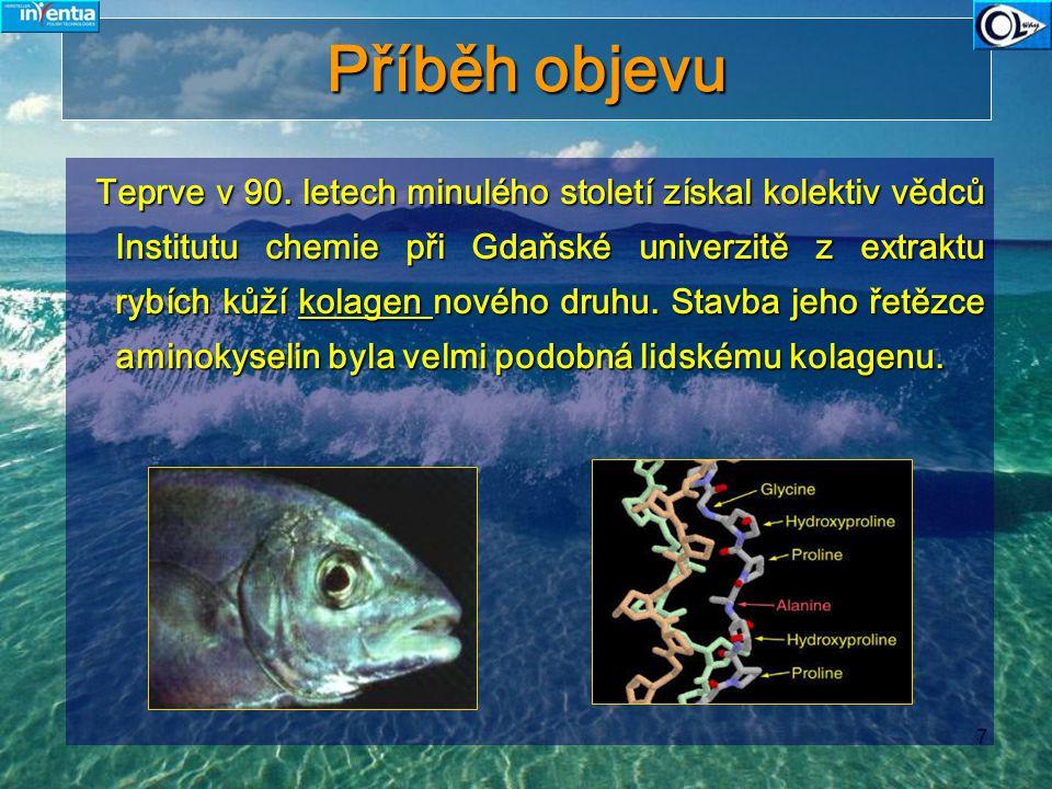 7 Příběh objevu Teprve v 90. letech minulého století získal kolektiv vědců Institutu chemie při Gdaňské univerzitě z extraktu rybích kůží kolagen nové