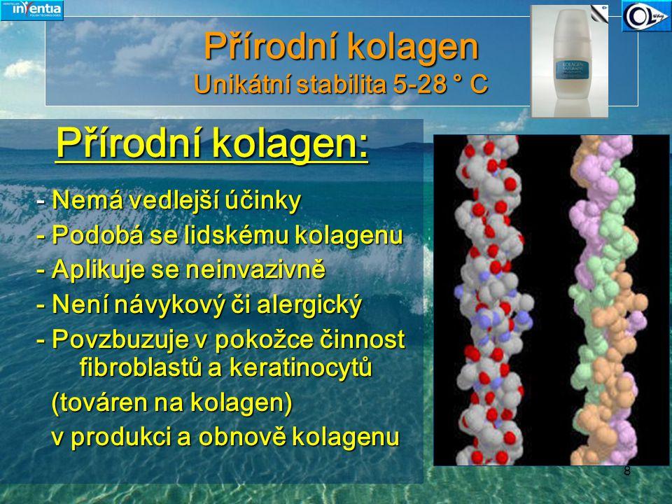 8 Přírodní kolagen Unikátní stabilita 5-28 ° C Přírodní kolagen: Přírodní kolagen: - Nemá vedlejší účinky - Nemá vedlejší účinky - Podobá se lidskému