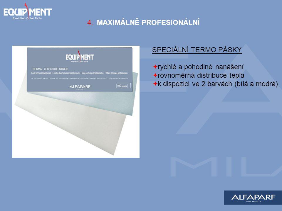 4. MAXIMÁLNĚ PROFESIONÁLNÍ SPECIÁLNÍ TERMO PÁSKY  rychlé a pohodlné nanášení  rovnoměrná distribuce tepla  k dispozici ve 2 barvách (bílá a modrá)