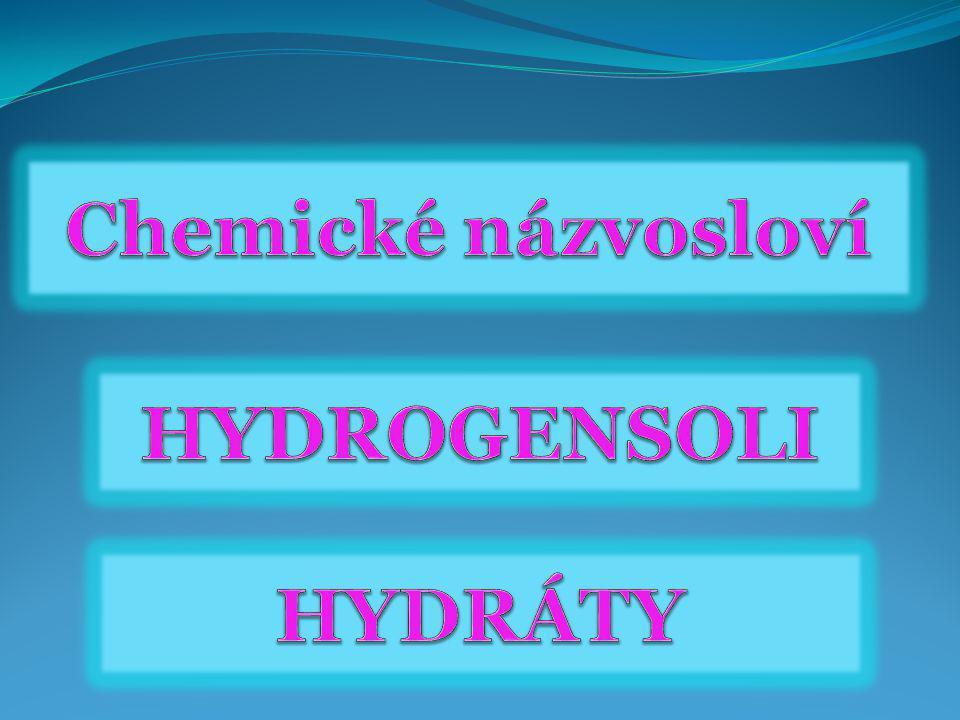 Hydráty solí tvorba názvu ze vzorce - procvičování nonahydrát sulfidu sodného monohydrát chloristanu sodného dihydrát bromidu sodného trihydrát dusičnanu lithného hexahydrát dusičnanu hořečnatého heptahydrát síranu hořečnatého Na 2 S.