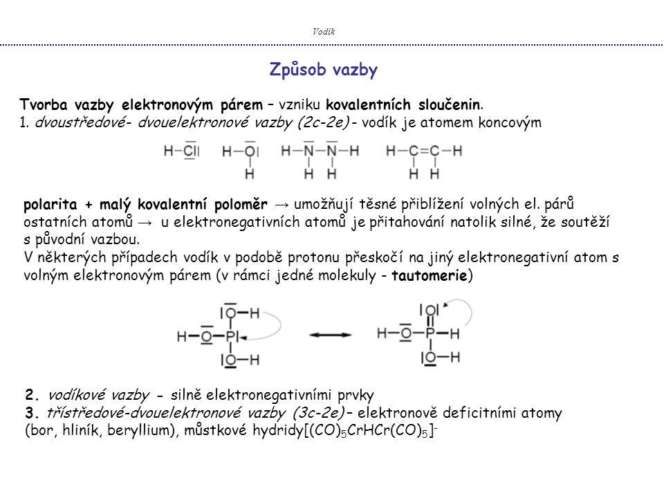Vodík Způsob vazby Tvorba vazby elektronovým párem – vzniku kovalentních sloučenin. 1. dvoustředové- dvouelektronové vazby (2c-2e) - vodík je atomem k