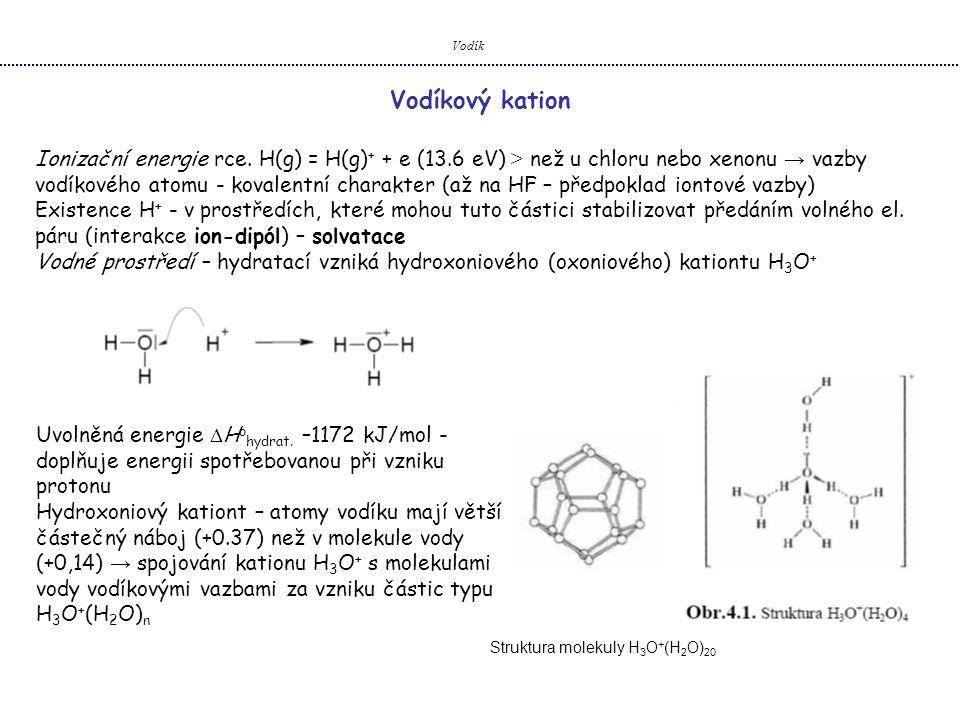 Vodík Vodíkový kation Ionizační energie rce. H(g) = H(g) + + e (13.6 eV) > než u chloru nebo xenonu → vazby vodíkového atomu - kovalentní charakter (a