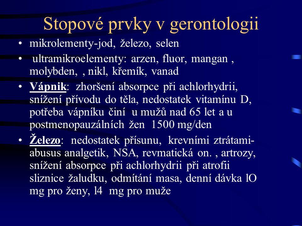 Stopové prvky v gerontologii mikrolementy-jod, železo, selen ultramikroelementy: arzen, fluor, mangan, molybden,, nikl, křemík, vanad Vápnik: zhoršení
