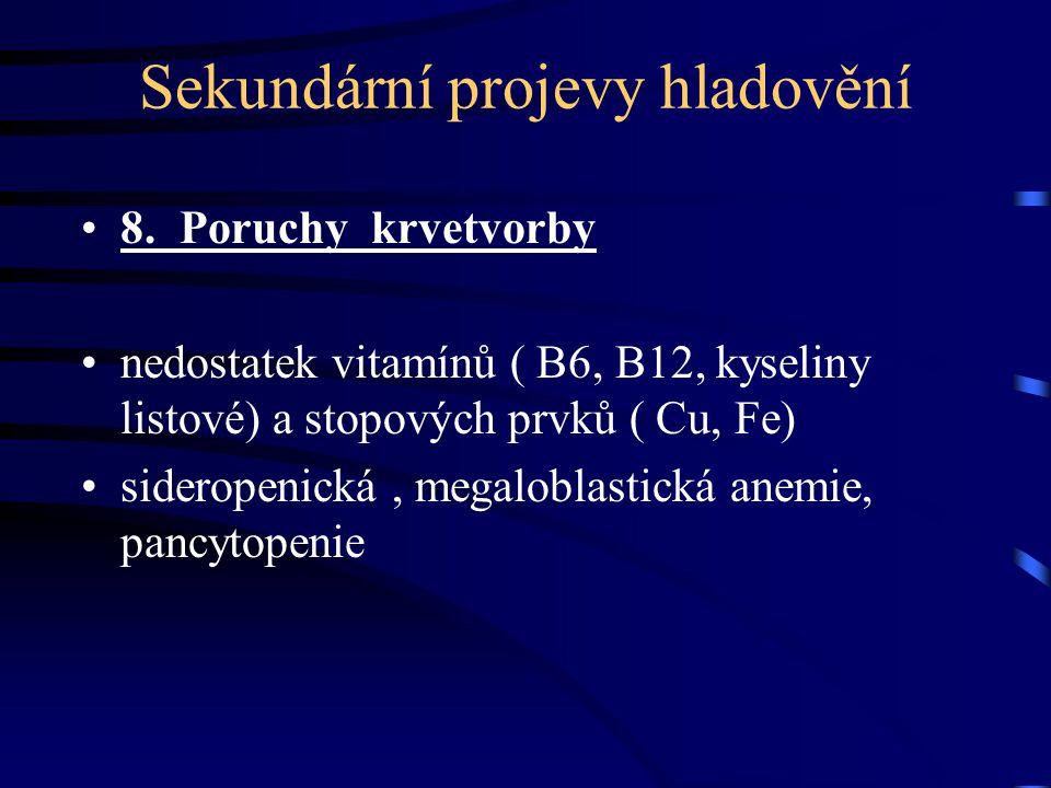 Sekundární projevy hladovění 8. Poruchy krvetvorby nedostatek vitamínů ( B6, B12, kyseliny listové) a stopových prvků ( Cu, Fe) sideropenická, megalob