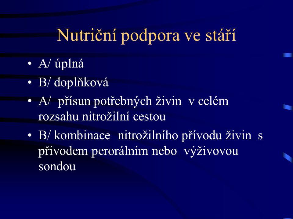 Nutriční podpora ve stáří A/ úplná B/ doplňková A/ přísun potřebných živin v celém rozsahu nitrožilní cestou B/ kombinace nitrožilního přívodu živin s