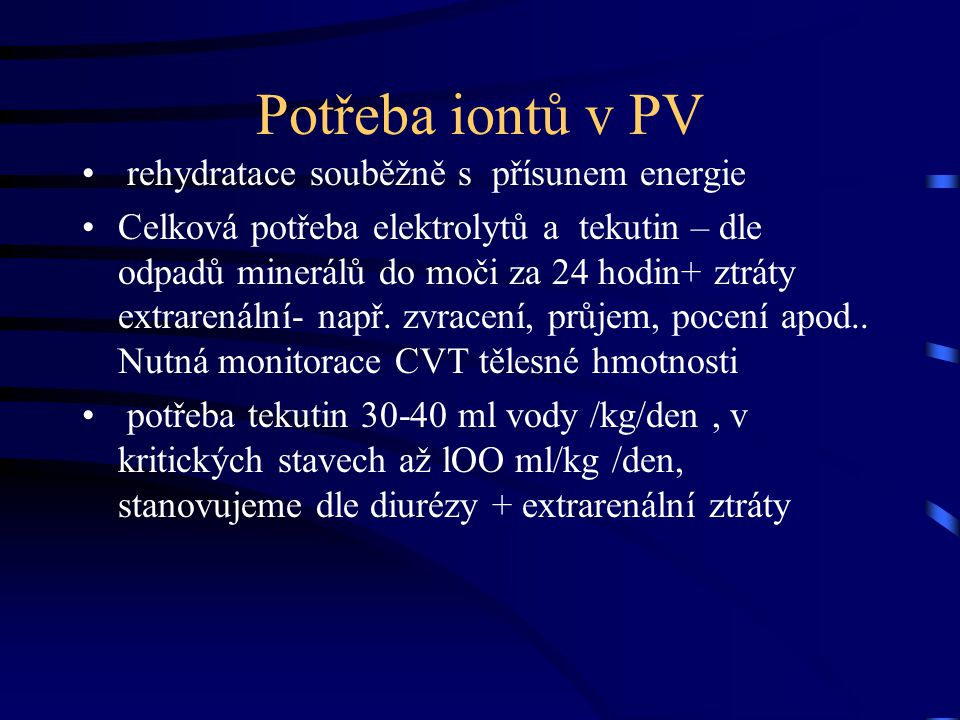 Potřeba iontů v PV rehydratace souběžně s přísunem energie Celková potřeba elektrolytů a tekutin – dle odpadů minerálů do moči za 24 hodin+ ztráty ext