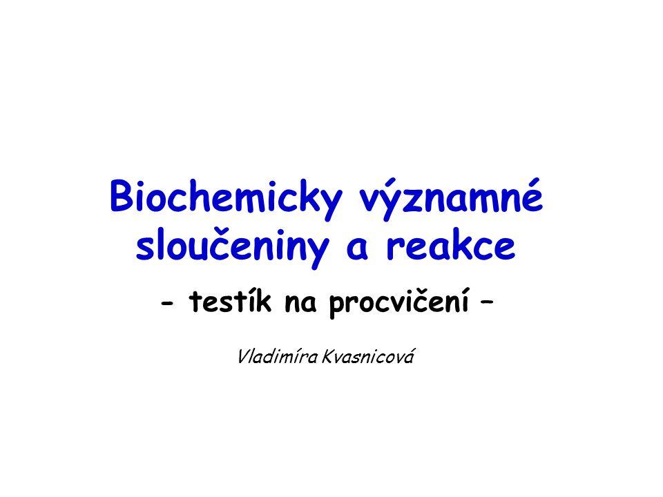 Biochemicky významné sloučeniny a reakce - testík na procvičení – Vladimíra Kvasnicová