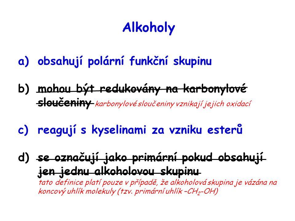 Alkoholy a)obsahují polární funkční skupinu b)mohou být redukovány na karbonylové sloučeniny karbonylové sloučeniny vznikají jejich oxidací c)reagují