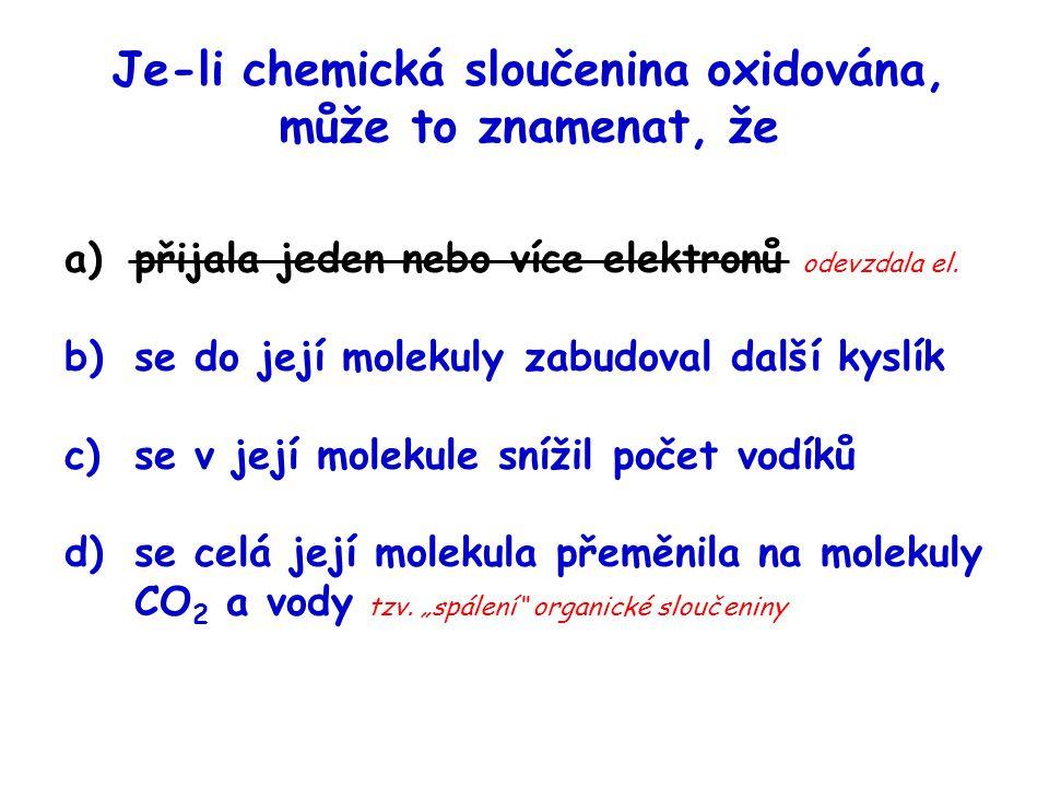 Je-li chemická sloučenina oxidována, může to znamenat, že a)přijala jeden nebo více elektronů odevzdala el. b)se do její molekuly zabudoval další kysl