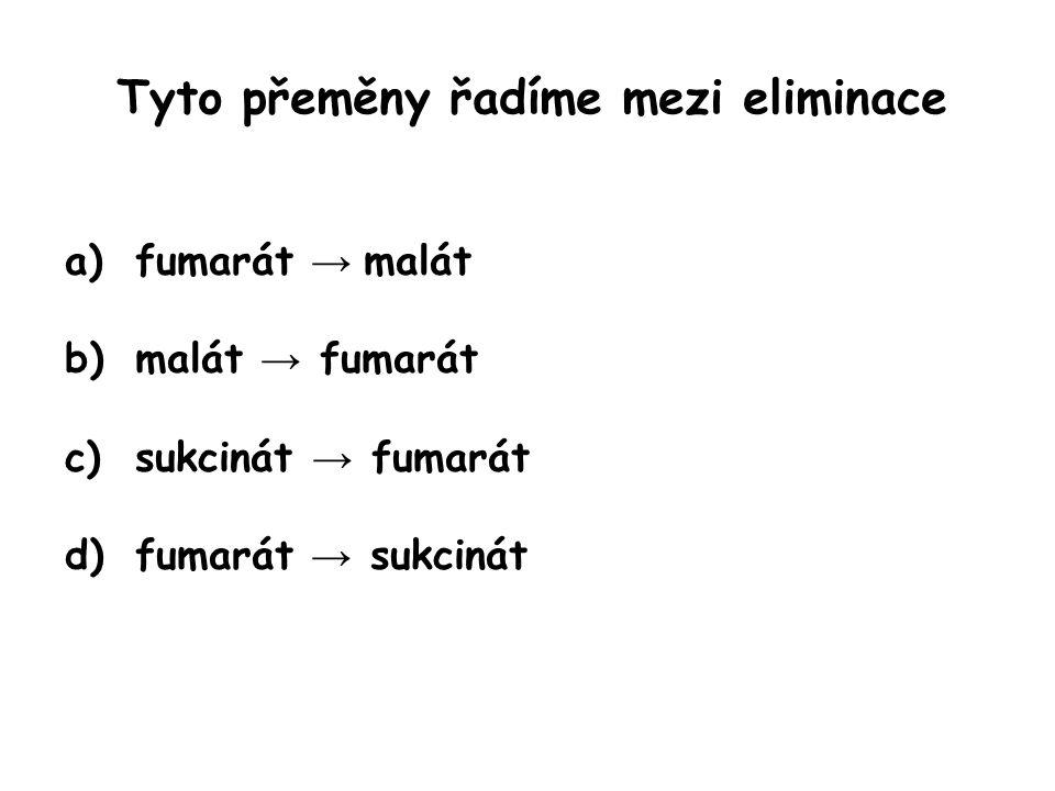 Tyto přeměny řadíme mezi eliminace a)fumarát → malát b)malát → fumarát c)sukcinát → fumarát d)fumarát → sukcinát