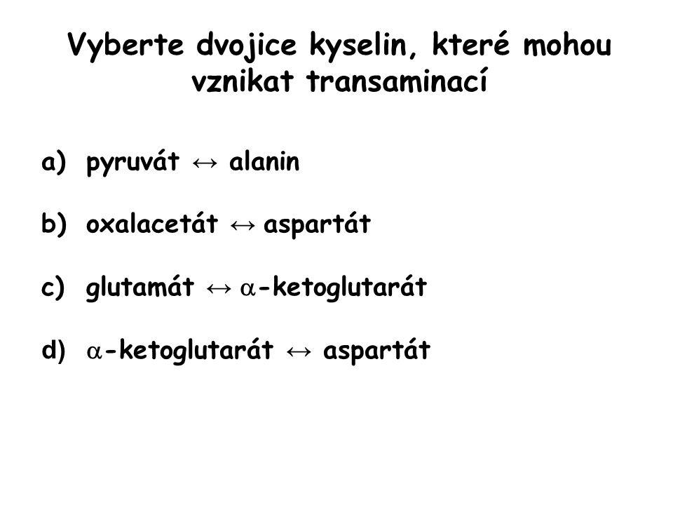 Vyberte dvojice kyselin, které mohou vznikat transaminací a)pyruvát ↔ alanin b)oxalacetát ↔ aspartát c)glutamát ↔  -ketoglutarát d)  -ketoglutarát ↔