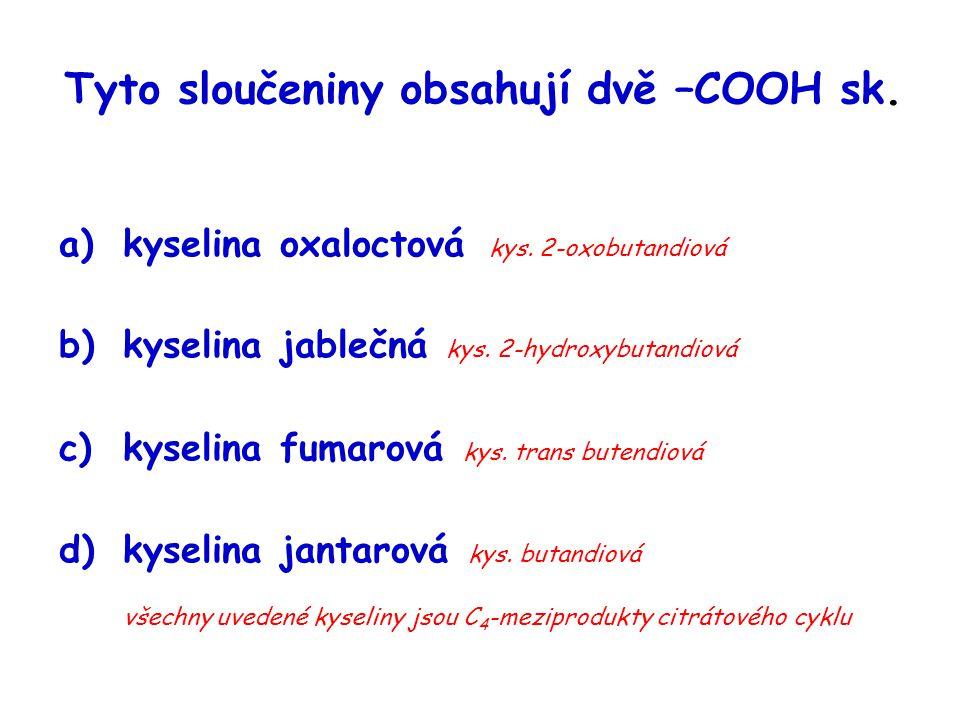 Tyto sloučeniny obsahují dvě –COOH sk. a)kyselina oxaloctová kys. 2-oxobutandiová b)kyselina jablečná kys. 2-hydroxybutandiová c)kyselina fumarová kys