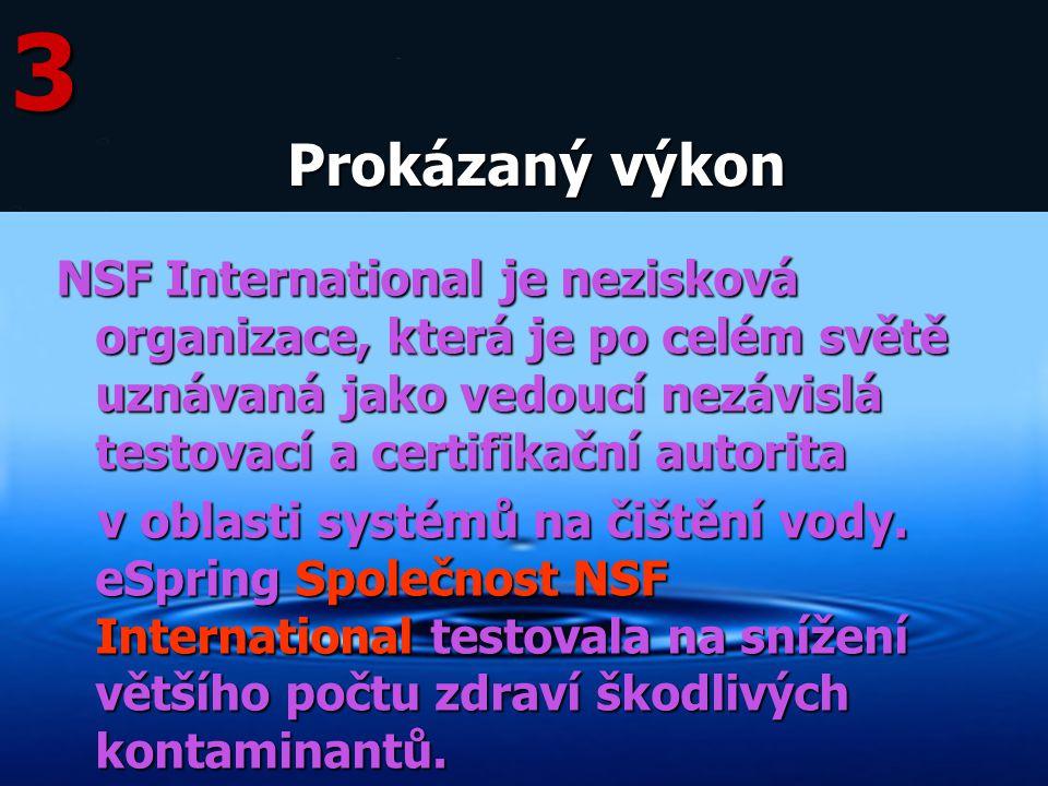 3 NSF International je nezisková organizace, která je po celém světě uznávaná jako vedoucí nezávislá testovací a certifikační autorita v oblasti systé