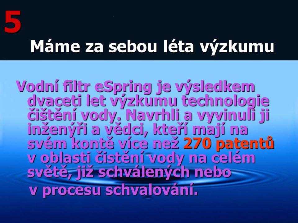 Vodní filtr eSpring je výsledkem dvaceti let výzkumu technologie čištění vody. Navrhli a vyvinuli ji inženýři a vědci, kteří mají na svém kontě více n