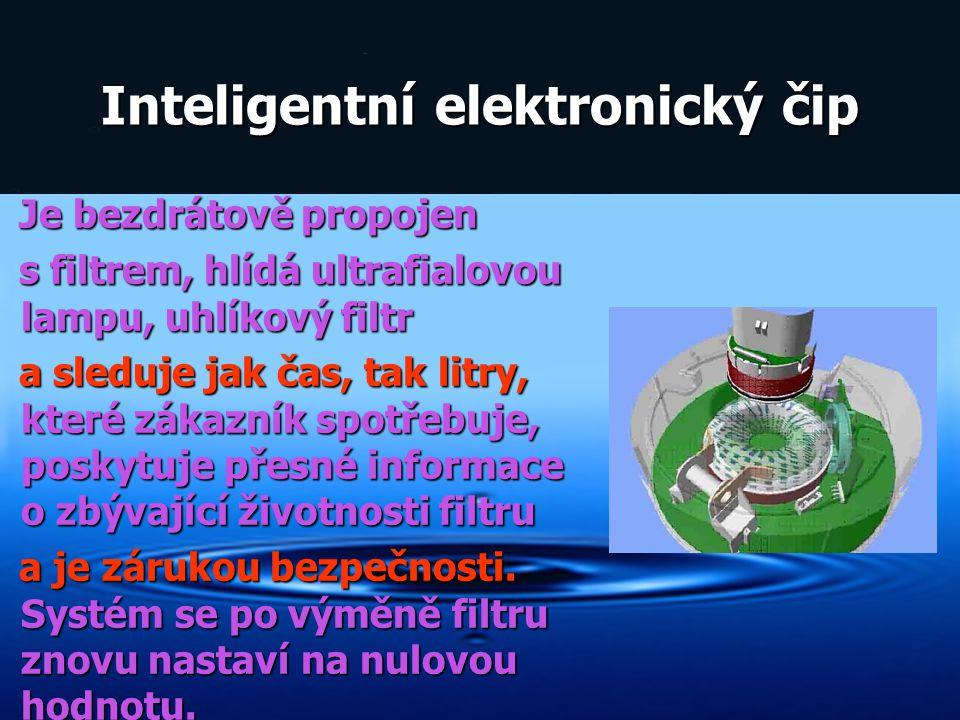 Inteligentní elektronický čip Je bezdrátově propojen Je bezdrátově propojen s filtrem, hlídá ultrafialovou lampu, uhlíkový filtr s filtrem, hlídá ultr