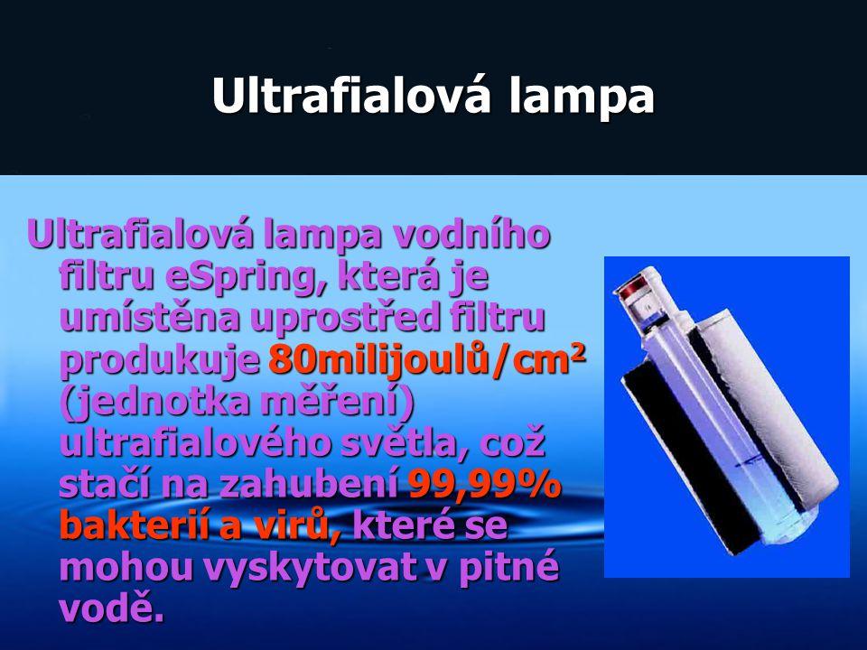 Ultrafialová lampa Ultrafialová lampa vodního filtru eSpring, která je umístěna uprostřed filtru produkuje 80milijoulů/cm 2 (jednotka měření) ultrafia