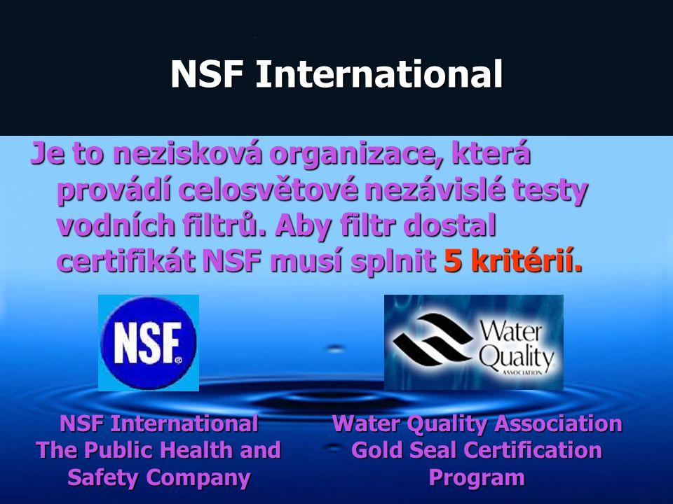 NSF International Je to nezisková organizace, která provádí celosvětové nezávislé testy vodních filtrů. Aby filtr dostal certifikát NSF musí splnit 5