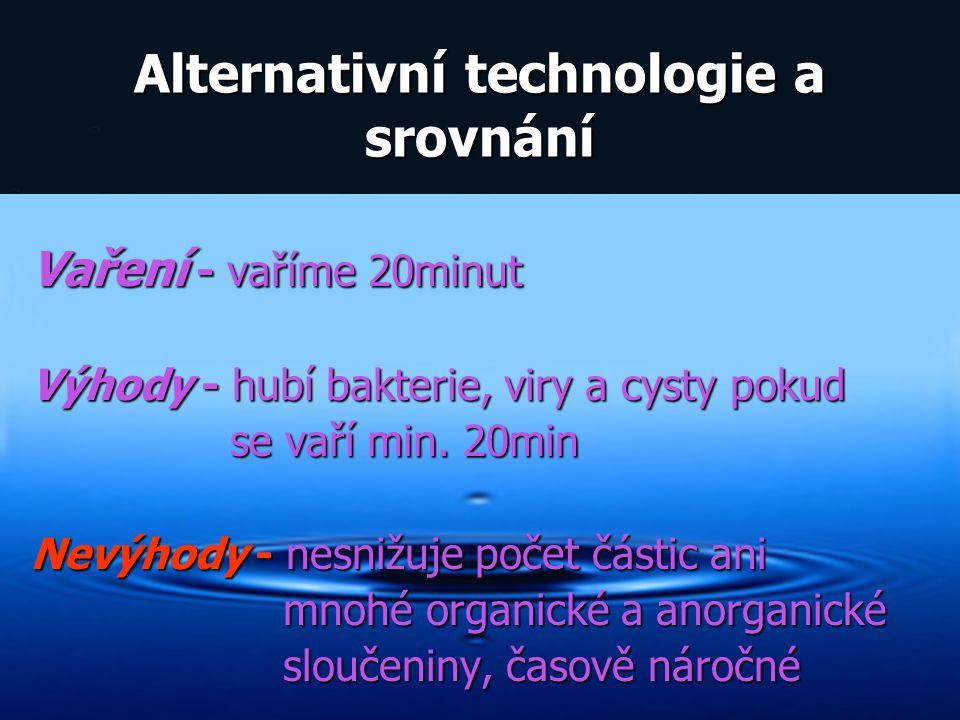 Alternativní technologie a srovnání Vaření - vaříme 20minut Výhody - hubí bakterie, viry a cysty pokud se vaří min. 20min se vaří min. 20min Nevýhody