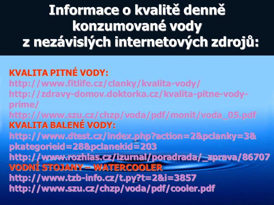 KVALITA PITNÉ VODY: http://www.fitlife.cz/clanky/kvalita-vody/http://zdravy-domov.doktorka.cz/kvalita-pitne-vody-prime/http://www.szu.cz/chzp/voda/pdf