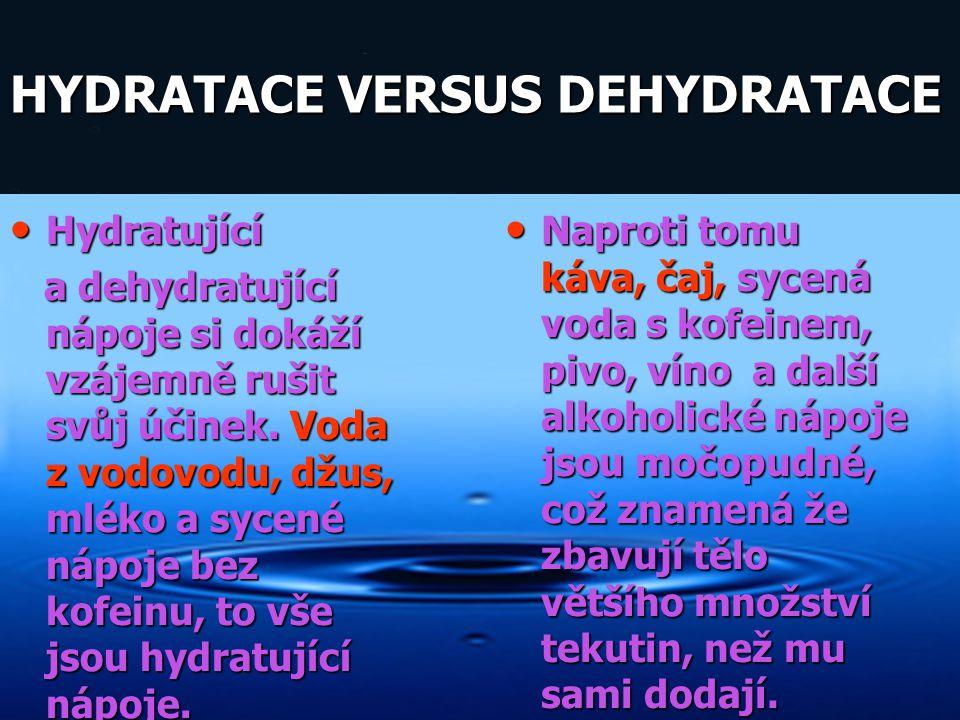 Hydratující Hydratující a dehydratující nápoje si dokáží vzájemně rušit svůj účinek. Voda z vodovodu, džus, mléko a sycené nápoje bez kofeinu, to vše