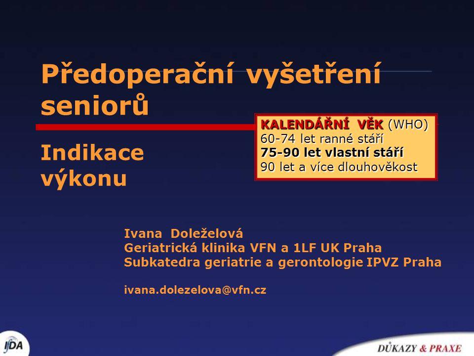 Předoperační vyšetření seniorů Ivana Doleželová Geriatrická klinika VFN a 1LF UK Praha Subkatedra geriatrie a gerontologie IPVZ Praha ivana.dolezelova