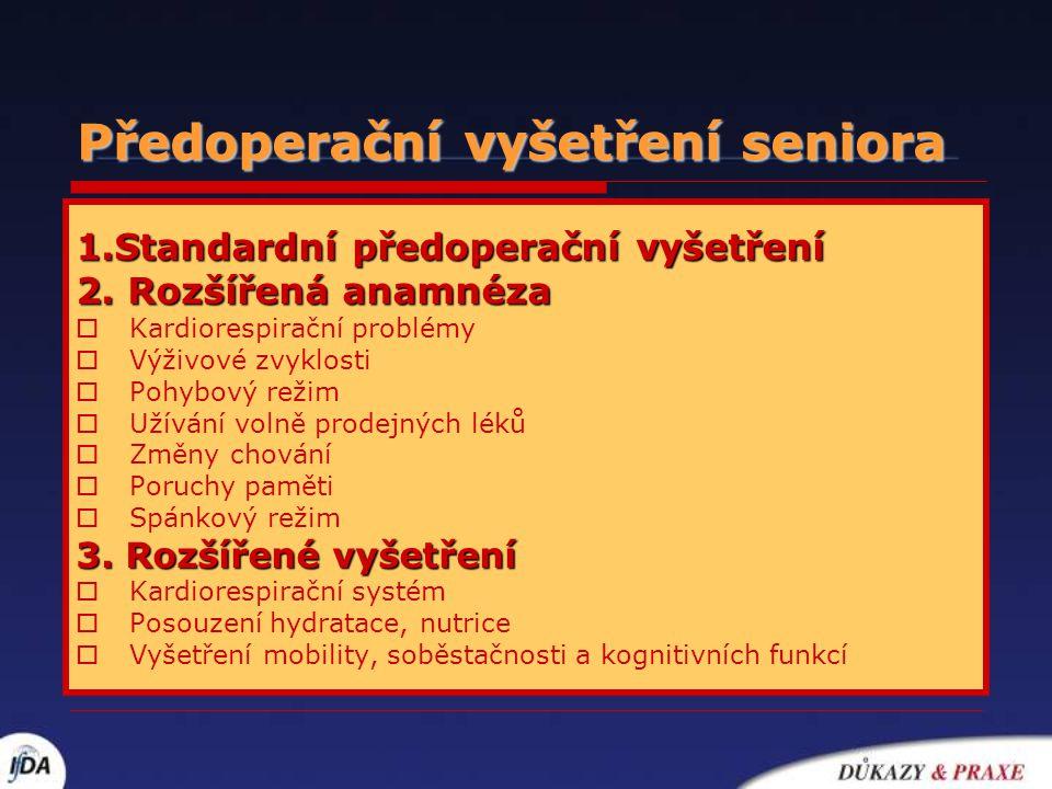 Předoperační vyšetření seniora 1.Standardní předoperační vyšetření 2. Rozšířená anamnéza  Kardiorespirační problémy  Výživové zvyklosti  Pohybový r